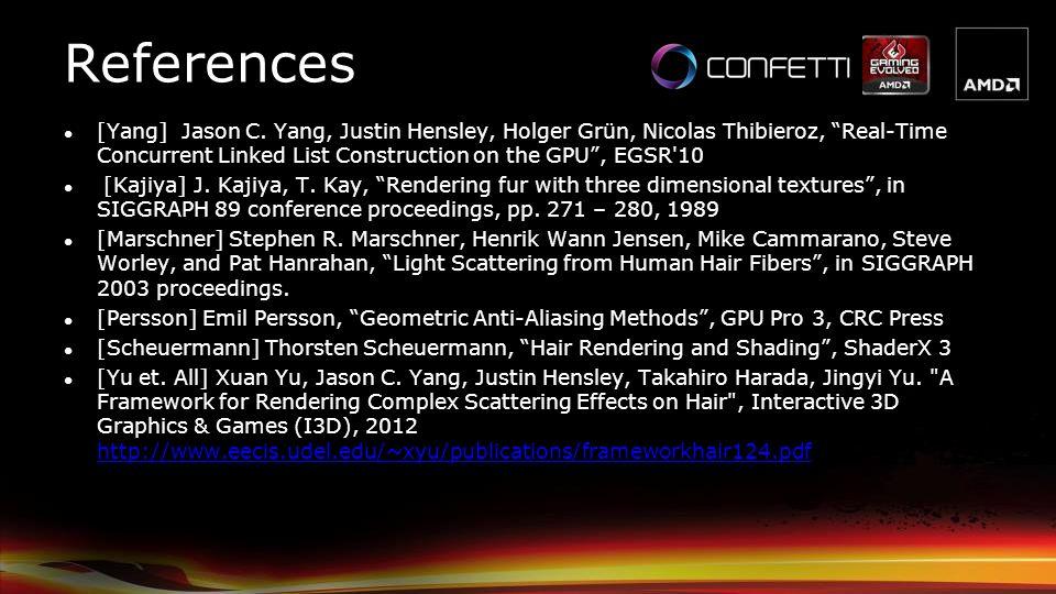 References [Yang] Jason C. Yang, Justin Hensley, Holger Grün, Nicolas Thibieroz, Real-Time Concurrent Linked List Construction on the GPU , EGSR 10.